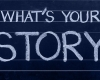 "Chalkboard with ""What's Your Story"""
